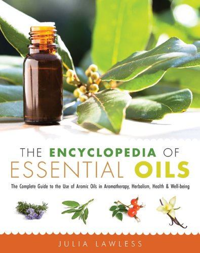 9781573246149: The Encyclopedia of Essential Oils: The Complete Guide to the Use of Aromatic Oils In Aromatherapy, Herbalism, Health, and Well Being