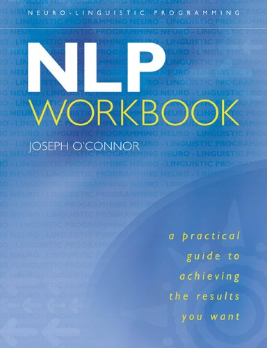 NLP Workbook: A Practical Guide to Achieving the Results You Want: O'Connor, Joseph