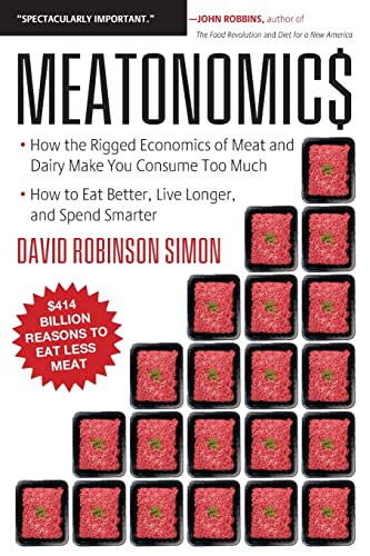 Meatonomics: How the Rigged Economics of Meat and Dairy Make You Consume Too Much and How to Eat ...