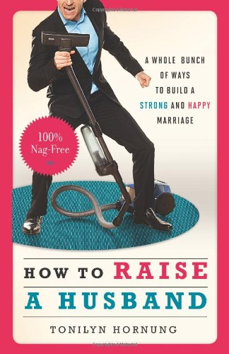 9781573246354: How to Raise a Husband: A Whole Bunch of Ways to Build a Strong and Happy Marriage