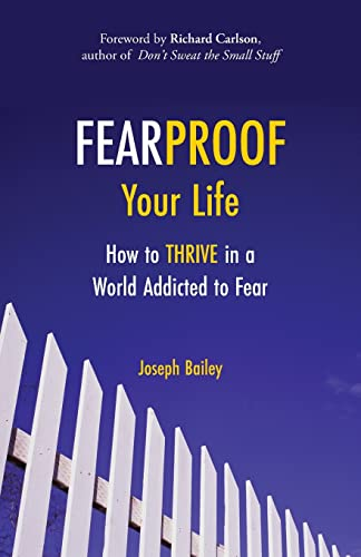 9781573246453: Fearproof Your Life: How to Thrive in a World Addicted to Fear