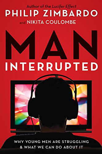 Man, Interrupted: Why Young Men Are Struggling & What We Can Do About It: Nikita Coulombe; ...