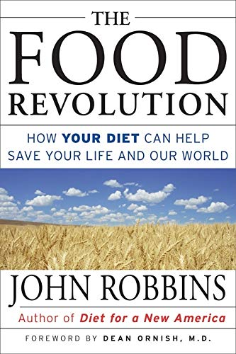 THE FOOD REVOLUTION How Your Diet Can Help Save Your Life and the World