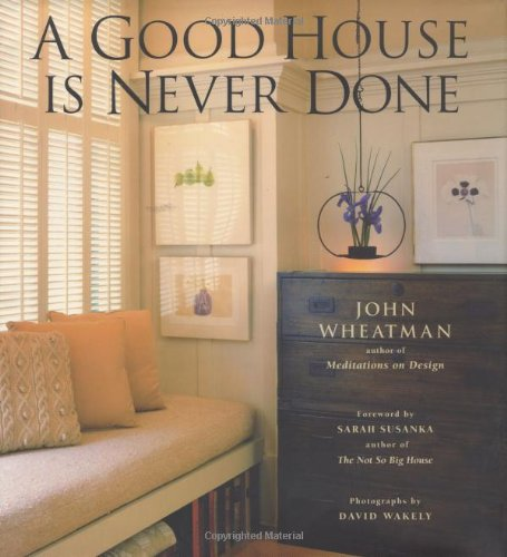 A Good House Is Never Done (SIGNED): Wheatman, John; Wakely, David (photographs)
