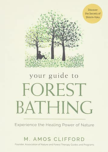 9781573247382: Your Guide to Forest Bathing: Experience the Healing Power of Nature - Discover the Secrets of Shinrin-Yoku