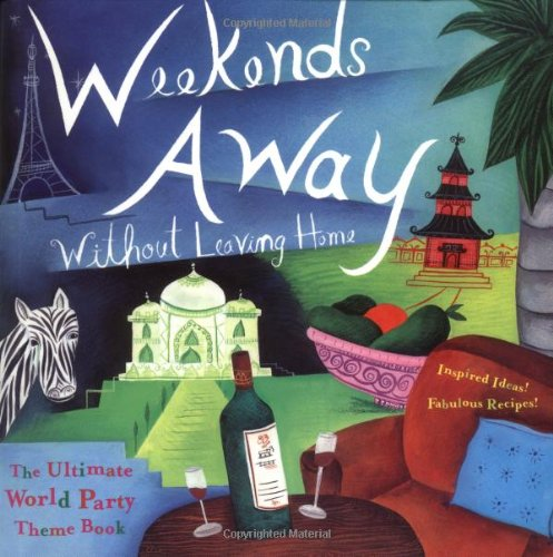 9781573247610: Weekends Away (Without Leaving Home): The Ultimate World Party Theme Book