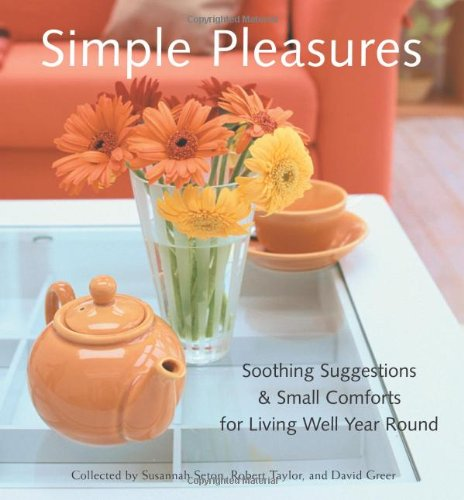 9781573247634: Simple Pleasures: Soothing Suggestions and Small Comforts for Living Well Year Round