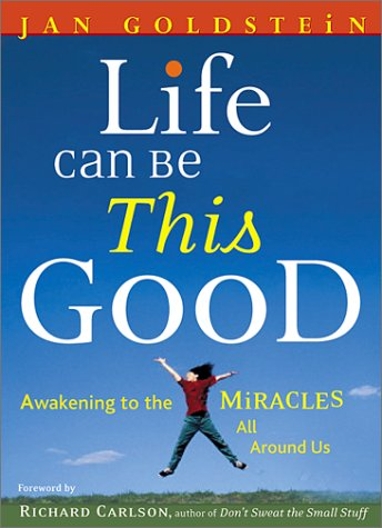 Life Can Be This Good: Awakening to the Miracles All Around Us: Goldstein, Jan