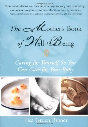 The Mother's Book of Well-Being: Caring for Yourself So You Can Care for Your Baby: Lisa Groen...