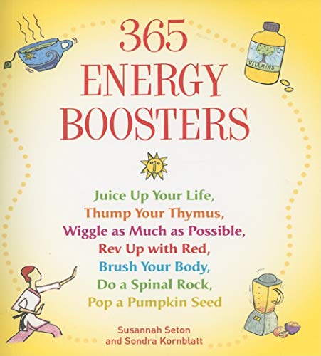 9781573248693: 365 Energy Boosters: Juice Up Your Life, Thump Your Thymus, Wiggle as Much as Possible, Rev Up with Red, Brush Your Body, Do a Spinal Rock, Pop a Pumpkin Seed