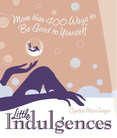9781573248730: Little Indulgences: More Than 400 Ways to Be Good to Yourself