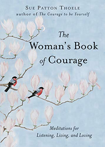 9781573249003: The Woman's Book of Courage: Meditations for Listening, Living, and Loving