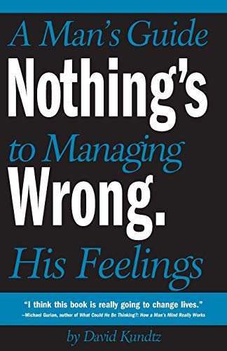 9781573249157: Nothing's Wrong: A Man's Guide to Managing His Feelings