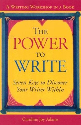The Power to Write: A Writing Workshop in a Book: Caroline Joy Adams