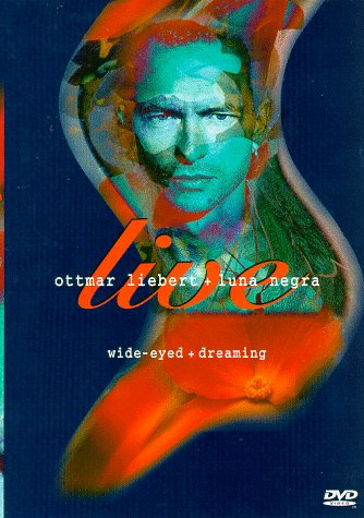 9781573300865: Ottmar Liebert and Luna Negra Live - Wide-Eyed + Dreaming