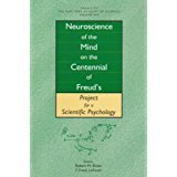 NEUROSCIENCE OF THE MIND ON THE CENTENNIAL OF FREUD'S PROJECT FOR A SCIENTIFIC PSYCHOLOGY: ...