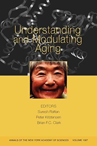 Understanding and Modulating Aging (Annals of the: Peter Kristensen, Brian