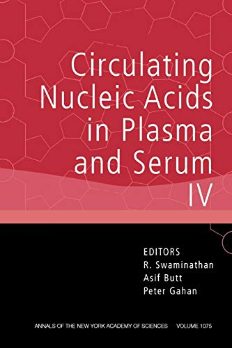 Circulating Nucleic Acids in Plasma and Serum IV, Volume 1075 (Annals of the New York Academy of ...