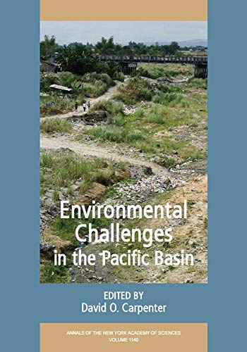 Annals of the New York Academy of Sciences 1140, Environmental Challenges in the Pacific Basin: ...