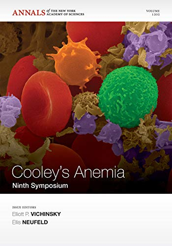 Cooley's Anemia: Ninth Symposium. Annals of the New York Academy of Sciences, Volume 1202: ...