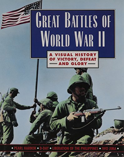 Great Battles of WWII - a visual history of victory, defeat and glory