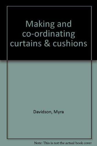 Making and co-ordinating curtains & cushions: Davidson, Myra