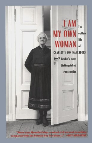 9781573440103: I Am My Own Woman: The Outlaw Life of Charlotte Von Mahlsdorf, Berlin's Most Distinguished Transvestite