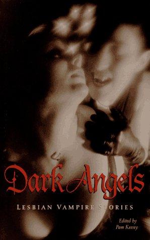 Dark Angels: Lesbian Vampire Stories: Pam Keesey
