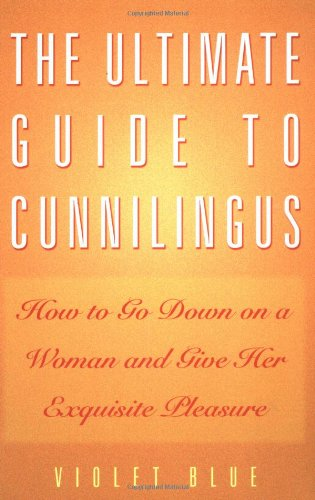 9781573441445: The Ultimate Guide To Cunnilingus: How to Go Down on a Woman and Give Her Exquisite Pleasure (Ultimate Guides Series)