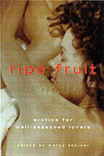 9781573441476: Ripe Fruit: Erotica for Well-Seasoned Lovers