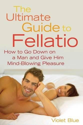 The Ultimate Guide to Fellatio: How to: Blue, Violet