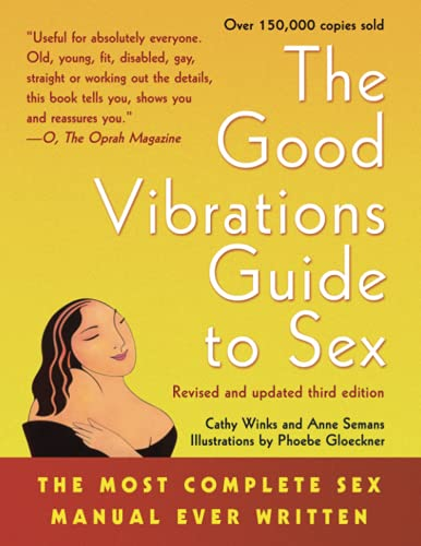 The Good Vibrations Guide to Sex: The Most Complete Sex Manual Ever Written: Cathy Winks; Anne ...