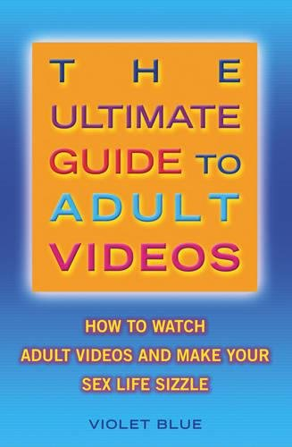 9781573441728: The Ultimate Guide to Adult Videos: How to Watch Adult Videos and Make Your Sex Life Sizzle