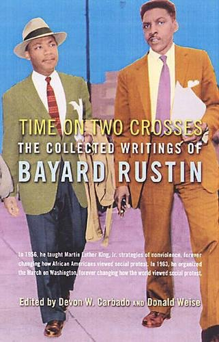 9781573441742: Time on Two Crosses: The Collected Writings of Bayard Rustin
