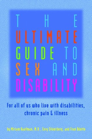 9781573441766: The Ultimate Guide to Sex and Disability: For All of Us Who Live with Disabilities, Chronic Pain and Illness