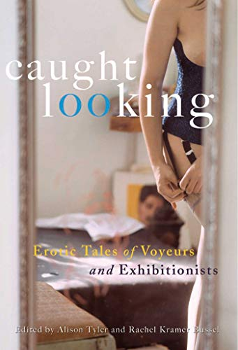 9781573442565: Caught Looking: Erotic Tales of Voyeurs and Exhibitionists