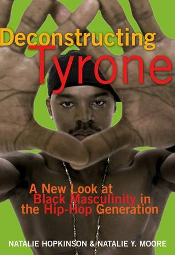 9781573442572: Deconstructing Tyrone: A New Look at Black Masculinity in the Hip-Hop Generation