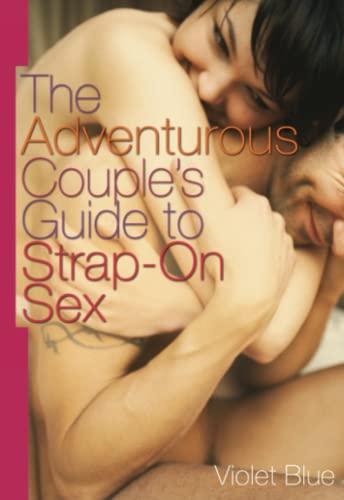 Adventurous Couple s Guide to Strap-on Sex: Violet Blue