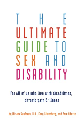 9781573443043: The Ultimate Guide to Sex and Disability: For All of Us Who Live with Disabilities, Chronic Pain, and Illness