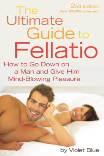 9781573443982: The Ultimate Guide to Fellatio: How to Go Down on a Man and Give Him Mind-Blowing Pleasure (Ultimate Guides (Cleis))