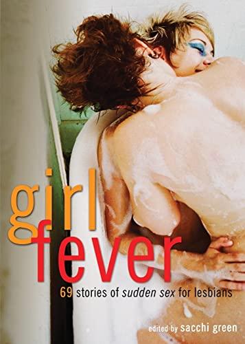 Girl Fever: 69 Stories of Sudden Sex