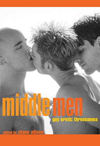 Middle Men: Gay Erotic Threesomes: Cleis Press