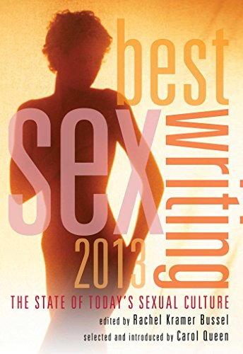 9781573448994: Best Sex Writing 2013: The State of Today's Sexual Culture