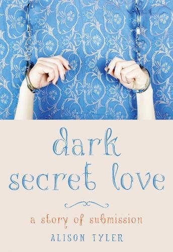 9781573449564: Dark Secret Love: A Story of Submission