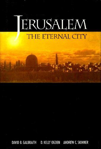 Jerusalem: The Eternal City: Galbraith, David B.; Ogden, D. Kelly; Skinner, Andrew C.