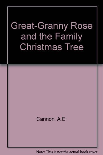 Great-Granny Rose and the Family Christmas Tree: A. E. Cannon