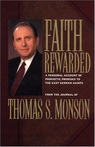 Faith Rewarded: A Personal Account of Prophetic Promises to the East German Saints (157345186X) by Thomas S. Monson