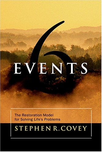 Six Events: The Restoration Model for Solving Life's Problems - Covey, Stephen R.