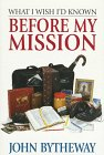 What I Wish I'd Known Before My Mission (9781573452076) by Bytheway, John