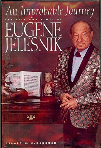9781573452694: An Improbable Journey: The Life and Times of Eugene Jelesnik